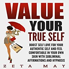 Value Your True Self: Boost Self-Love for Your Authentic Self and Feel Comfortable in Your Own Skin with Subliminal Affirmations and Hypnosis Audiobook by Zeta May Narrated by Infinity Productions