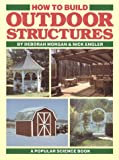 How to Build Outdoor Structures, Deborah Morgan and Nick Engler, 0806967420