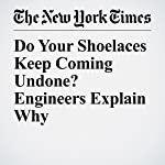 Do Your Shoelaces Keep Coming Undone? Engineers Explain Why | Christopher Mele