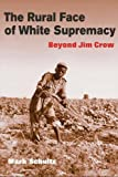 The Rural Face of White Supremacy, Mark Schultz, 025207436X