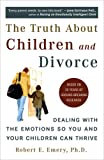 The Truth about Children and Divorce, Robert E. Emery and Robert Emery, 0452287162