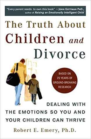 The Truth About Children and Divorce: Dealing with the Emotions So You and Your Children Can Thrive (Children Book About Divorce)