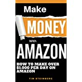 Make Money with Amazon - How to Make Over $1,000 Per Day on Amazon: Over 100 Niches That Will Make You a Ton of...