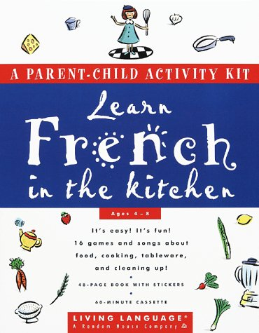 Learn French in the Kitchen: A Parent/Child Activity Kit (Living Language Parent/Child Activity Kit) by Living Language