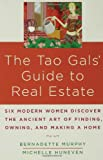 The Tao Gals' Guide to Real Estate, Bernadette Murphy and Michelle Huneven, 1582345619