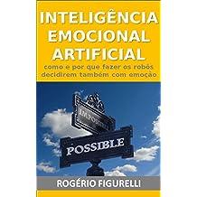 Inteligência Emocional Artificial: Como e por que fazer os robôs decidirem também com emoção