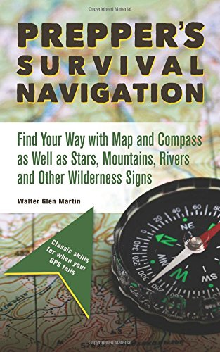 Prepper's Survival Navigation: Find Your Way with Map and Compass as well as Stars, Mountains, Rivers and other Wilderness Signs