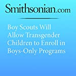Boy Scouts Will Allow Transgender Children to Enroll in Boys-Only Programs | Erin Blakemore