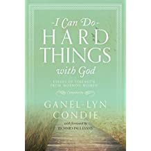 I Can Do Hard Things with God: Essays of Strength from Mormon Women by Ganel-Lyn Condie with foreword by Richard Paul Evans (2015-02-03)