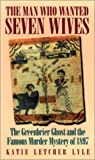 img - for Man Who Wanted Seven Wives: The Greenbrier Ghost and the Famous Murder Mystery of 1897 book / textbook / text book