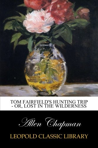 Tom Fairfield's Hunting Trip - or, Lost in the Wilderness