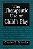 Therapeutic Use of Child's Play, Charles E. Schaefer, 0876682093
