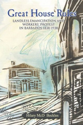Great House Rules: Landless Emancipation and Workers' Protest in Barbados, 1838-1938 pdf
