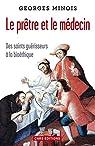 Le prêtre et le médecin. Des saints guérisseurs à la bioéthique par Minois