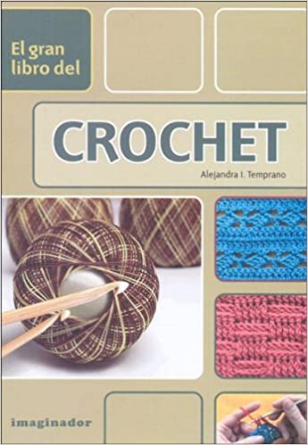 El gran libro del crochet / The Great Book of Crochet (Spanish Edition): Alejandra I. Temprano: 9789507685194: Amazon.com: Books