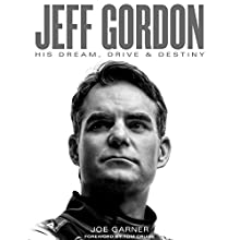 Jeff Gordon: His Dream, Drive & Destiny Audiobook by Joe Garner Narrated by Michael Butler Murray