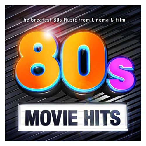 80's Movie Hits - The Greatest 80s Music from Cinema & Film (Best Radio Station For 80s Music)