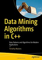 Data Mining Algorithms in C++: Data Patterns and Algorithms for Modern Applications Front Cover