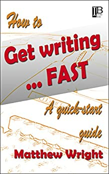 How to get writing fast: A quick-start guide by [Wright, Matthew]