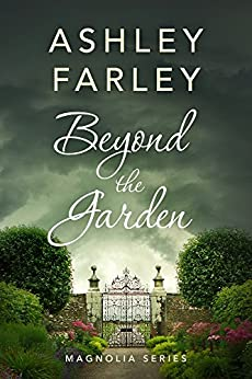 Beyond the Garden (Magnolia Series Book 2) by [Farley, Ashley]
