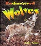 Endangered Wolves, Bobbie Kalman, 0778718549