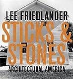 Lee Friedlander: Sticks & Stones: Architectural America