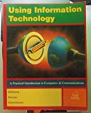 Using Information Technology : A Practical Introduction To Computers and Communications, Williams, Brian K. and Sawyer, Stacey C., 0256261466