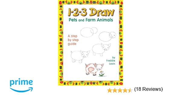1-2-3 Draw Pets and Farm Animals: Freddie Levin: 9780939217403 ...