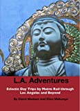 Search : L.A. Adventures: Eclectic Day Trips by Metro Rail Through Los Angeles and Beyond