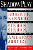 Shadow Play: The Murder of Robert F. Kennedy, the Trial of Sirhan Sirhan, and the Failure of American Justice
