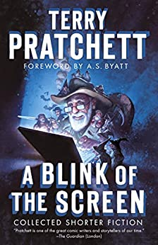 A Blink of the Screen: Collected Shorter Fiction by [Pratchett, Terry]