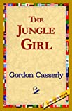 The Jungle Girl, Gordon Casserly, 1421820811