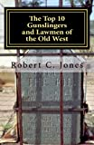 The Top 10 Gunslingers and Lawmen of the Old West, Robert Jones, 1475281803