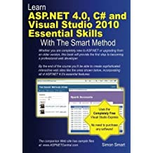 Learn ASP.NET 4.0, C# and Visual Studio 2010 Essential Skills with The Smart Method: Courseware tutorial for self-instruction to beginner and intermediate level by Simon Smart (2011-08-03)