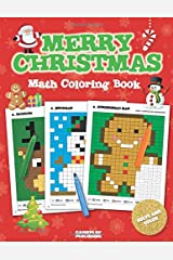 Merry Christmas Math Coloring Book: Pixel Art For Kids: Addition, Subtraction, Multiplication and Division Practice Problems (Christmas Activity Books For Kids) Paperback