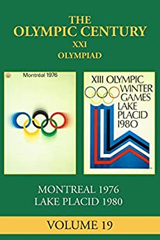 XXI Olympiad: Montreal 1976, Lake Placid  1980 (The Olympic Century Book 19) by [Daniels, George]