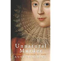 Unnatural Murder: Poison In The Court Of James I: The Overbury Murder