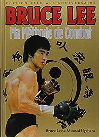 Bruce Lee : Ma méthode de combat, édition spéciale souvenir 1973-2013 par Bruce Lee