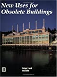 New Uses for Obsolete Buildings, Urban Land Institute Staff and Gause, Jo A., 0874208025