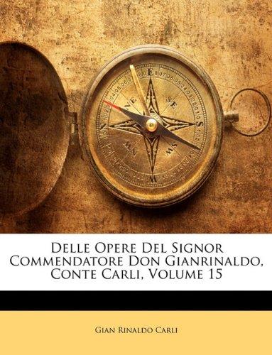 Delle Opere Del Signor Commendatore Don Gianrinaldo, Conte Carli, Volume 15 (Italian Edition) pdf epub