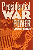 Presidential War Power, Louis Fisher, 0700606904