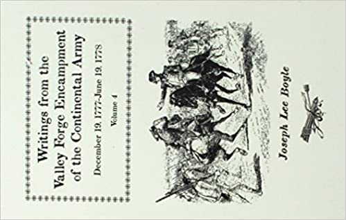 Writings from the Valley Forge Encampment of the Continental Army: December 19-1777-June 19, 1778, Volume 4,