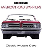 Car and Driver's American Road Warriors: Classic Muscle Cars