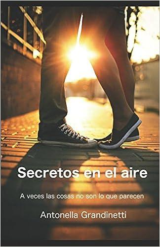 Amazon.com: Secretos en el aire: A veces las cosas no son lo que parecen (Spanish Edition) (9781549580994): Antonella Grandinetti: Books
