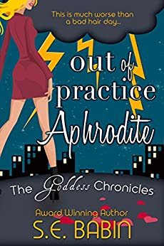 Out of Practice Aphrodite (The Goddess Chronicles Book 1) by [Babin, S.E.]