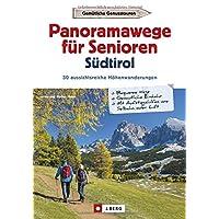 Wanderführer Südtirol: Panoramawege für Senioren Südtirol. 30 aussichtsreiche Höhenwanderungen. Leichte Höhenwege in den Alpen. Entspannte Wanderungen mit Aussicht.
