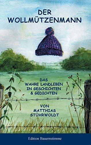Der Wollmützenmann: Das wahre Landleben in Geschichten und Gedichten