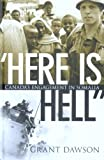 Front cover for the book Here Is Hell: Canada's Engagement in Somalia by Grant Dawson