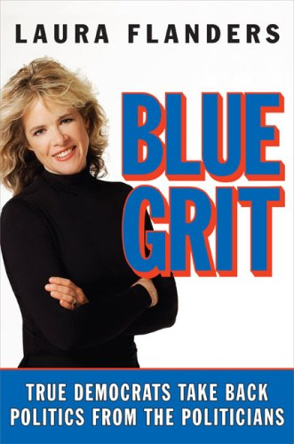 Blue Grit: True Democrats Take Back Politics from the -