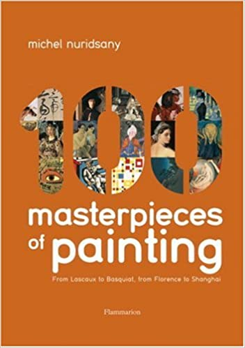 Téléchargement gratuit en ligne 100 Masterpieces of Painting: From Lascaux to Basquiat, From Florence to Shanghai PDB by Michel Nuridsany